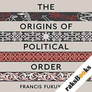 The Origins of Political Order: From Prehuman Times to the French Revolution audiobook cover art