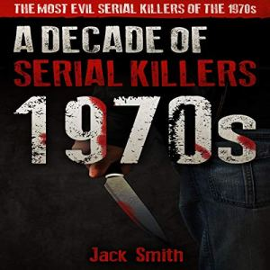 1970s: A Decade of Serial Killers audiobook cover art