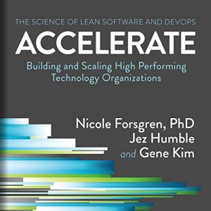 Accelerate: Building and Scaling High Performing Technology Organizations audiobook cover art