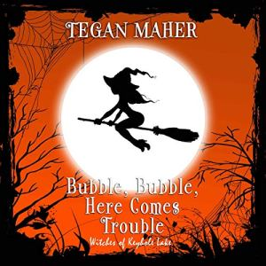 Bubble, Bubble, Here Comes Trouble audiobook cover art
