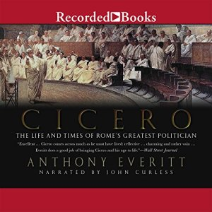 Cicero: The Life and Times of Rome's Greatest Politician audiobook cover art