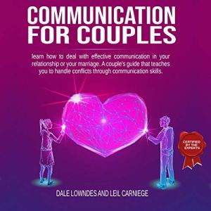 Communication for Couples: Learn How to Deal with Effective Communication in Your Relationship or Your Marriage. A Couple's Guide That Teaches You to Handle Conflicts Through Communication Skills. audiobook cover art
