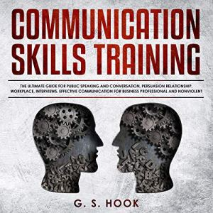 Communication Skills Training: The Ultimate Guide for Public Speaking and Conversation, Persuasion Relationship, Workplace, Interviews audiobook cover art