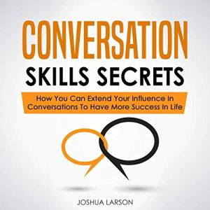 Conversation Skills Secrets: How You Can Extend Your Influence in Conversations to Have More Success in Life audiobook cover art