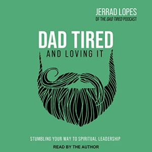 Dad Tired and Loving It audiobook cover art