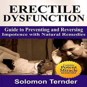 Erectile Dysfunction: How to Use the Miracle Plant to Reverse Impotence audiobook cover art