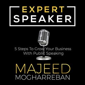 Expert Speaker: 5 Steps to Grow Your Business with Public Speaking audiobook cover art
