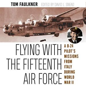 Flying with the Fifteenth Air Force: A B-24 Pilot's Missions from Italy during World War II audiobook cover art