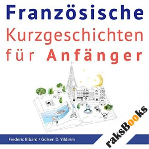 Französische Kurzgeschichten für Anfänger + AUDIOMATERIAL [French Short Stories for Beginners + AUDIOMATERIAL] audiobook cover art