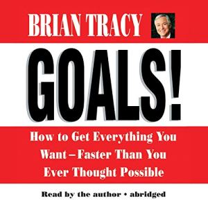 Goals! How to Get Everything You Want Faster Than You Ever Thought Possible audiobook cover art