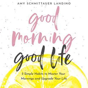 Good Morning, Good Life audiobook cover art