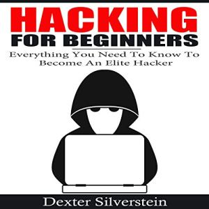 Hacking for Beginners: Everything You Need to Know to Become an Elite Hacker audiobook cover art