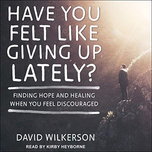 Have You Felt Like Giving Up Lately? audiobook cover art
