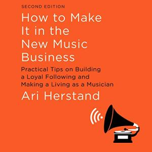 How to Make It in the New Music Business, Second Edition audiobook cover art