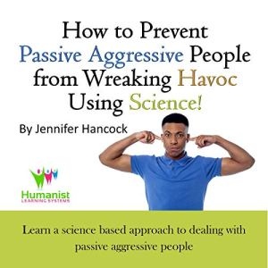 How to Prevent Passive Aggressive People from Wreaking Havoc Using Science audiobook cover art