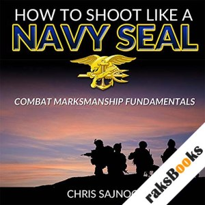 How to Shoot like a Navy SEAL audiobook cover art