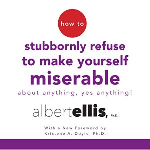 How to Stubbornly Refuse to Make Yourself Miserable About Anything - Yes, Anything! audiobook cover art