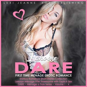 I Choose Dare: First Time Menage Erotic Romance - Erotica Short Stories Collection - Lesbian Ménage FFM Threesome with Explicit Sex audiobook cover art