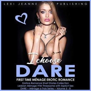 I Choose Dare - First Time Ménage Erotic Romance: Lesbian Ménage FFM Threesome with Explicit Sex audiobook cover art