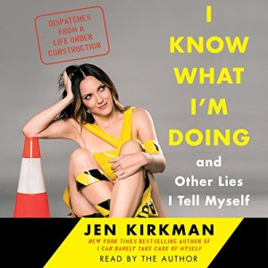 I Know What I'm Doing - and Other Lies I Tell Myself audiobook cover art