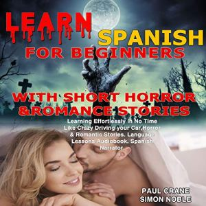 Learn Spanish with Short Horror & Romance Stories: Learning Effortlessly in No Time Like Crazy Driving Your Car. Language Lessons Audiobook. Spanish narrator. audiobook cover art