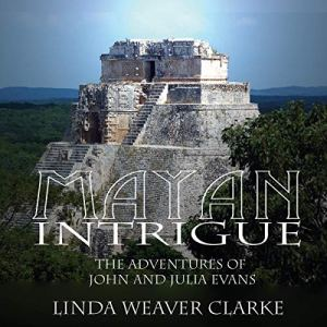 Mayan Intrigue: The Adventures of John and Julia Evans audiobook cover art