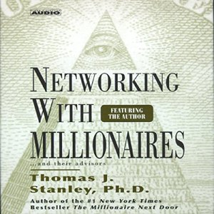 Networking with Millionaires...and Their Advisors audiobook cover art