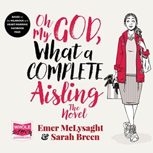 Oh My God, What a Complete Aisling audiobook cover art