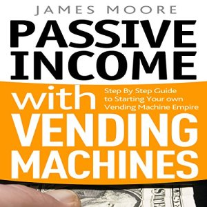 Passive Income with Vending Machines audiobook cover art