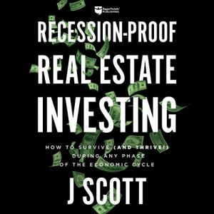 Recession-Proof Real Estate Investing: How to Survive (and Thrive!) During Any Phase of the Economic Cycle audiobook cover art