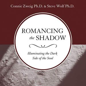 Romancing the Shadow: Illuminating the Dark Side of the Soul audiobook cover art