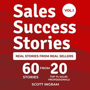 Sales Success Stories: 60 Stories from 20 Top 1% Sales Professionals audiobook cover art