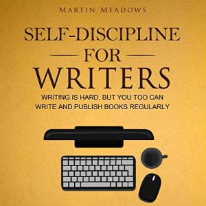 Self-Discipline for Writers: Writing Is Hard, but You Too Can Write and Publish Books Regularly audiobook cover art