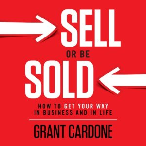 Sell or Be Sold: How to Get Your Way in Business and in Life audiobook cover art