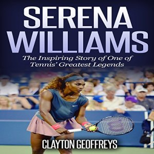 Serena Williams: The Inspiring Story of One of Tennis' Greatest Legends audiobook cover art