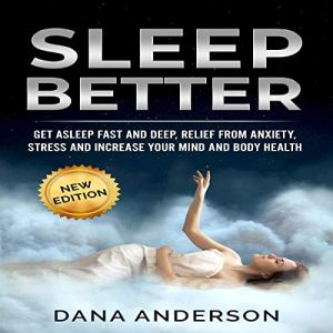 Sleep Better: Get Asleep Deep and Fast, Relief from Anxiety, Stress and Increase Your Mind and Body Health audiobook cover art