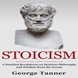 Stoicism: A Detailed Breakdown of Stoicism Philosophy and Wisdom from the Greats audiobook cover art
