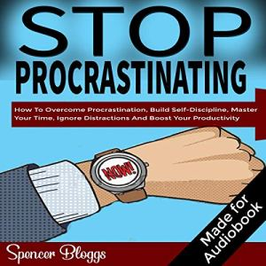 Stop Procrastinating: How to Overcome Procrastination, Build Self-Discipline, Master Your Time, Ignore Distractions and Boost Your Productivity audiobook cover art