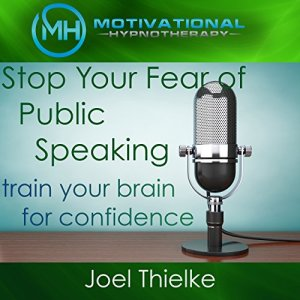 Stop Your Fear of Public Speaking, Train Your Brain for Confidence with Self-Hypnosis and Meditation audiobook cover art