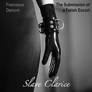 Submission of a Fetish Escort: Slave Clarice audiobook cover art