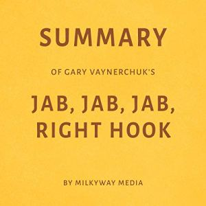Summary of Gary Vaynerchuk's Jab, Jab, Jab, Right Hook audiobook cover art