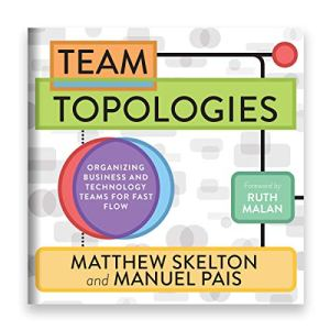 Team Topologies: Organizing Business and Technology Teams for Fast Flow audiobook cover art