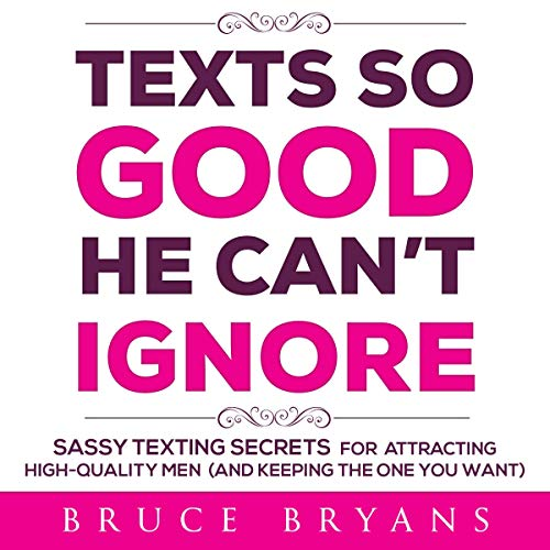 Texts So Good He Can't Ignore: Sassy Texting Secrets for Attracting High-Quality Men (and Keeping the One You Want) audiobook cover art
