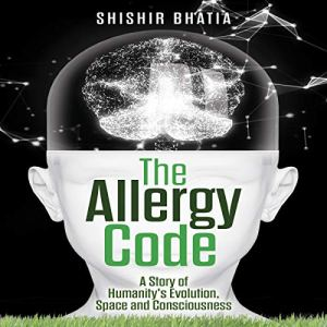 The Allergy Code: A Story of Humanity's Evolution, Space, and Consciousness audiobook cover art
