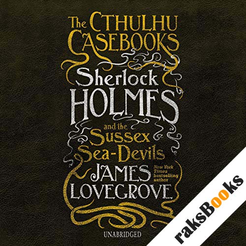 The Cthulhu Casebooks: Sherlock Holmes and the Sussex Sea-Devils audiobook cover art
