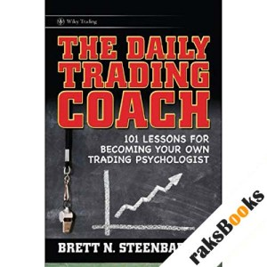 The Daily Trading Coach: 101 Lessons for Becoming Your Own Trading Psychologist audiobook cover art