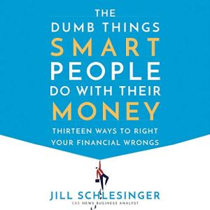 The Dumb Things Smart People Do with Their Money audiobook cover art