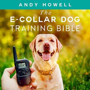The E-Collar Dog Training Bible audiobook cover art