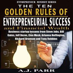 The Ten Golden Rules of Entrepreneurial Success and Financial Wealth audiobook cover art