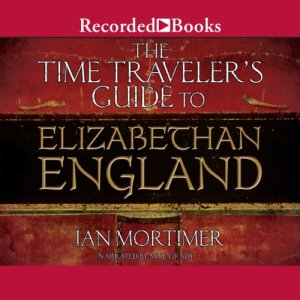 The Time Traveler's Guide to Elizabethan England audiobook cover art